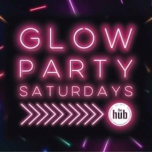 GLOW PARTY SATURDAYS AT THE HUB