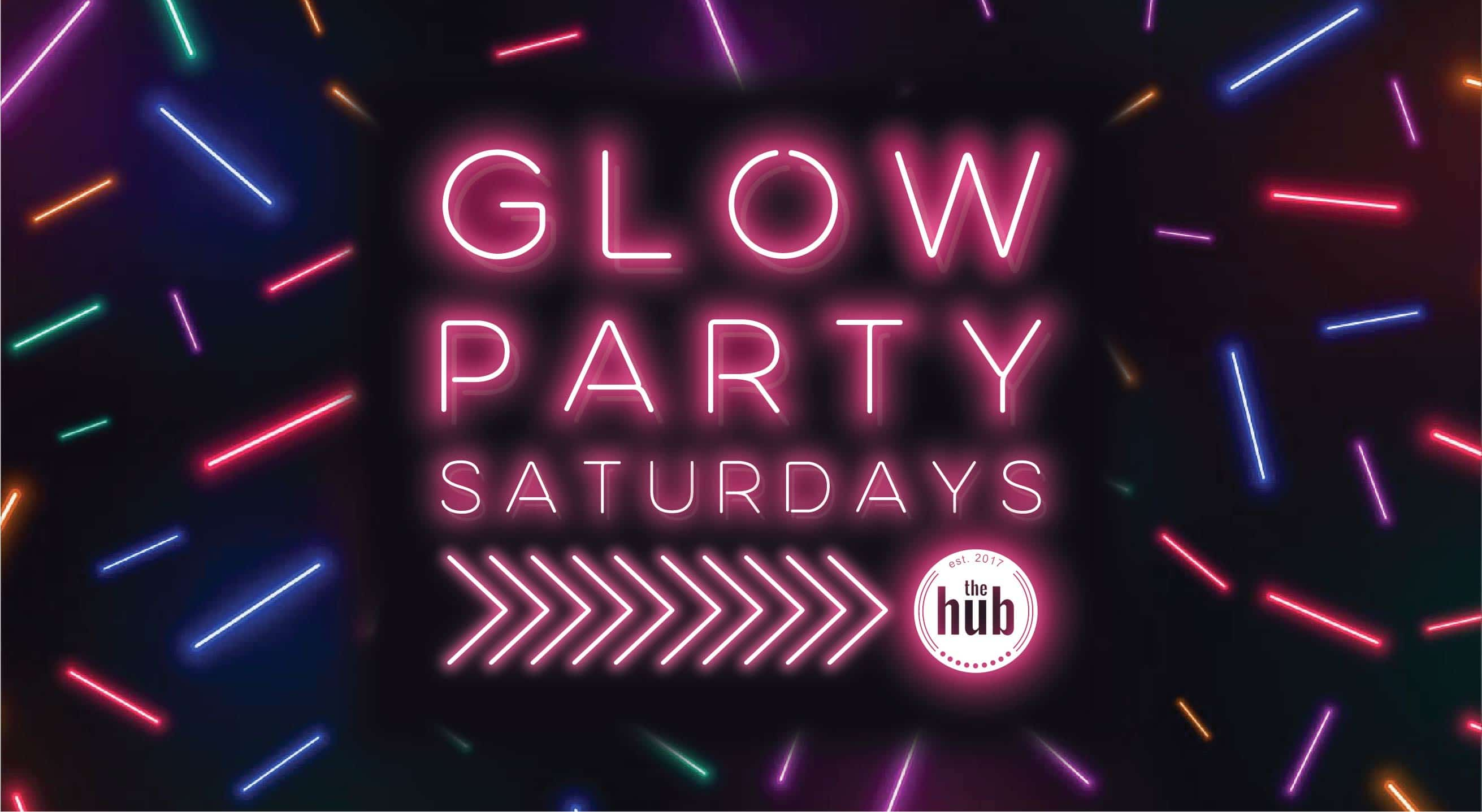 GLOW PARTY SATURDAYS AT THE HUB